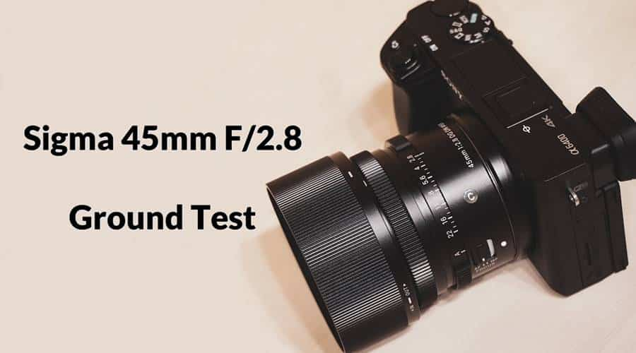 Sigma 45mm F/2.8 - Ground Test