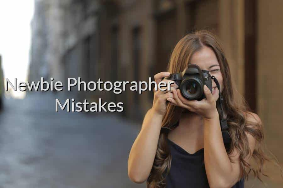 Newbie Photographer Mistakes
